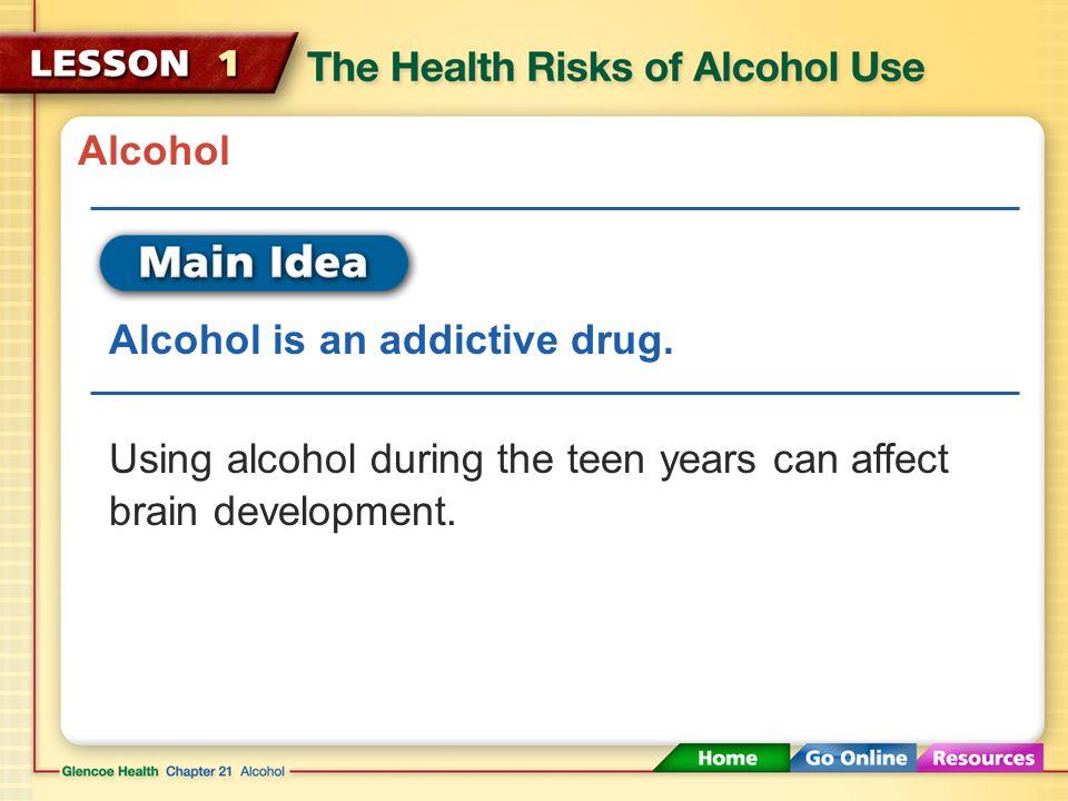 Alcohol Alcohol is an addictive drug.