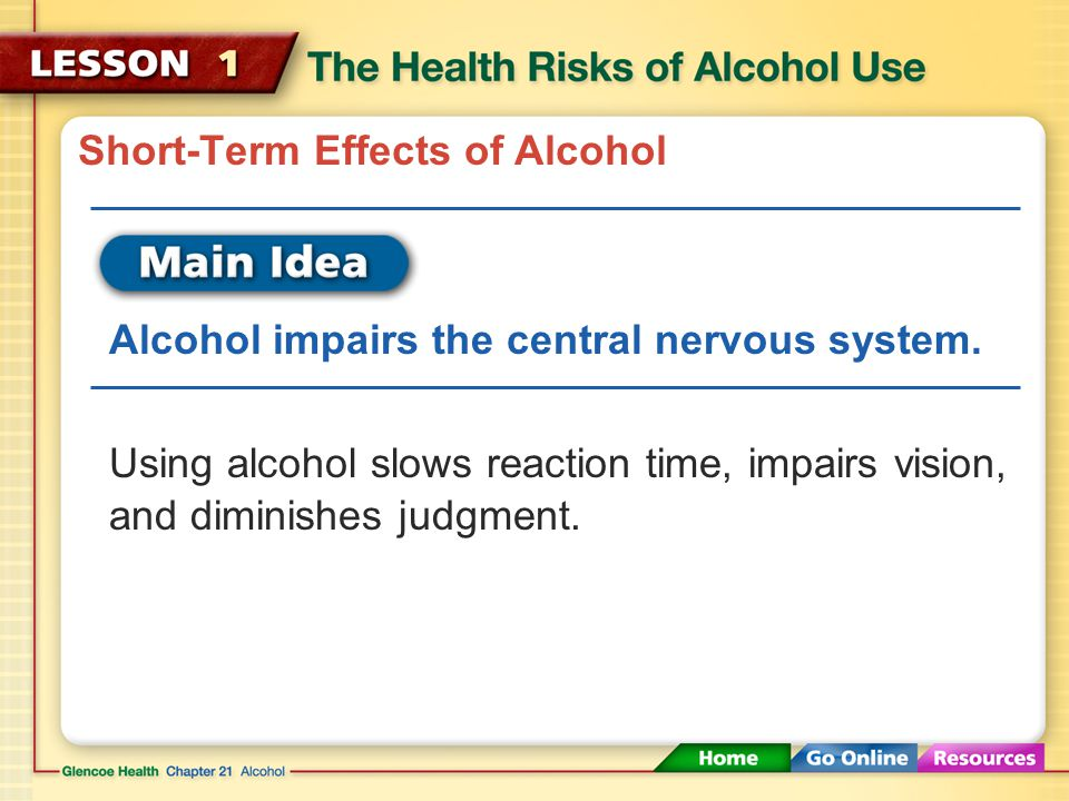 Short-Term Effects of Alcohol Alcohol impairs the central nervous system.