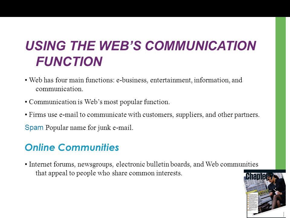 USING THE WEB'S COMMUNICATION FUNCTION Web has four main functions: e-business, entertainment, information, and communication. Communication is Web's