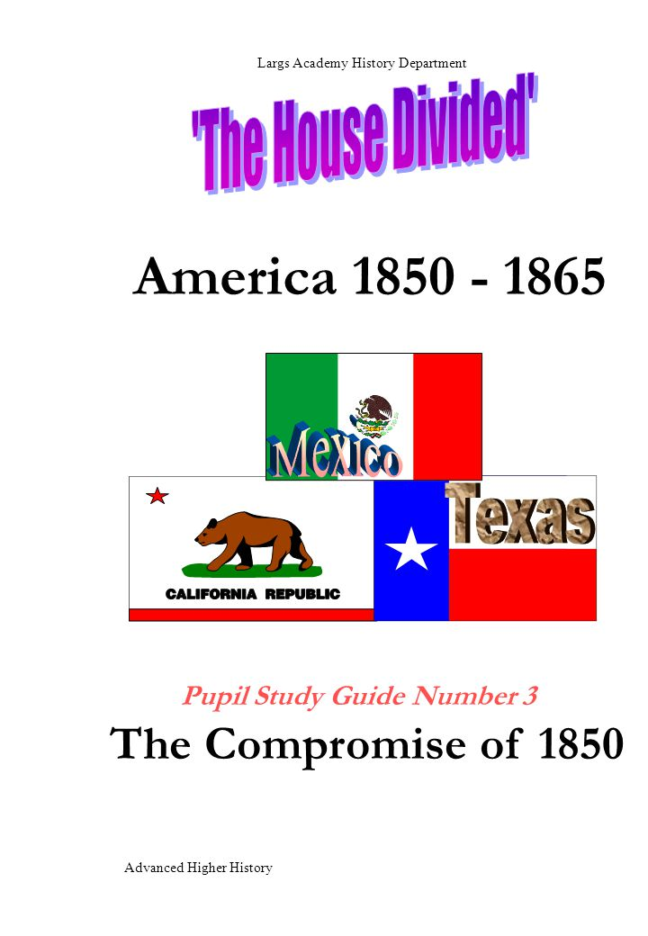 America 1850 - 1865: Study Guide Number Three - The Compromise of 1850 This Study Guide is about 'the politics of Slavery'.