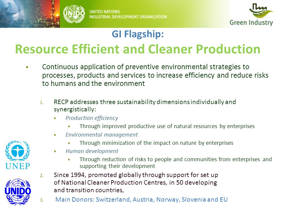 GI Flagship: Resource Efficient and Cleaner Production  Continuous application of preventive environmental strategies to processes, products and services to increase efficiency and reduce risks to humans and the environment 1.