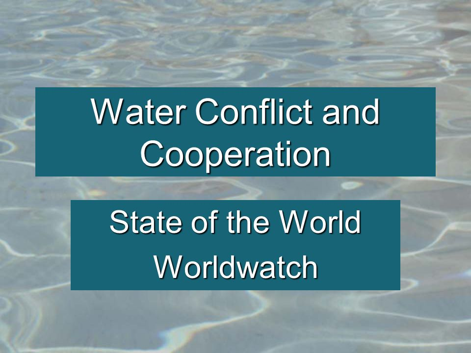 Water Conflict and Cooperation State of the World Worldwatch
