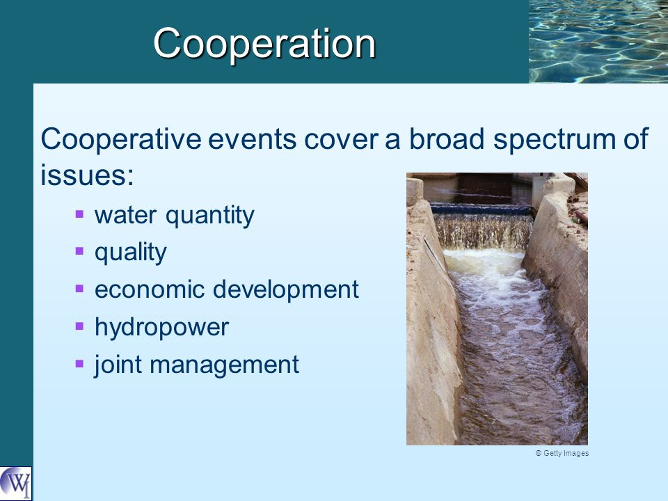 Cooperation Cooperative events cover a broad spectrum of issues:   water quantity   quality   economic development   hydropower   joint management © Getty Images