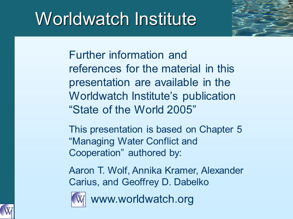 Worldwatch Institute www.worldwatch.org Further information and references for the material in this presentation are available in the Worldwatch Insti