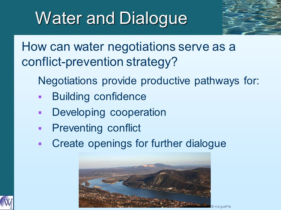 Water and Dialogue Negotiations provide productive pathways for:   Building confidence   Developing cooperation   Preventing conflict   Create openings for further dialogue How can water negotiations serve as a conflict-prevention strategy.