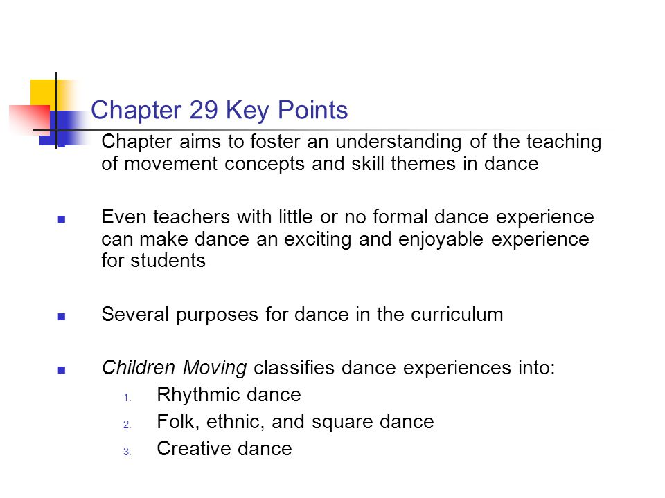 Chapter 29 Key Points Chapter aims to foster an understanding of the teaching of movement concepts and skill themes in dance Even teachers with little