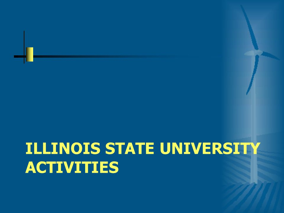 Illinois State University Activities Bachelor's Degree in Renewable Energy State Wind Working Group Center for Renewable Energy