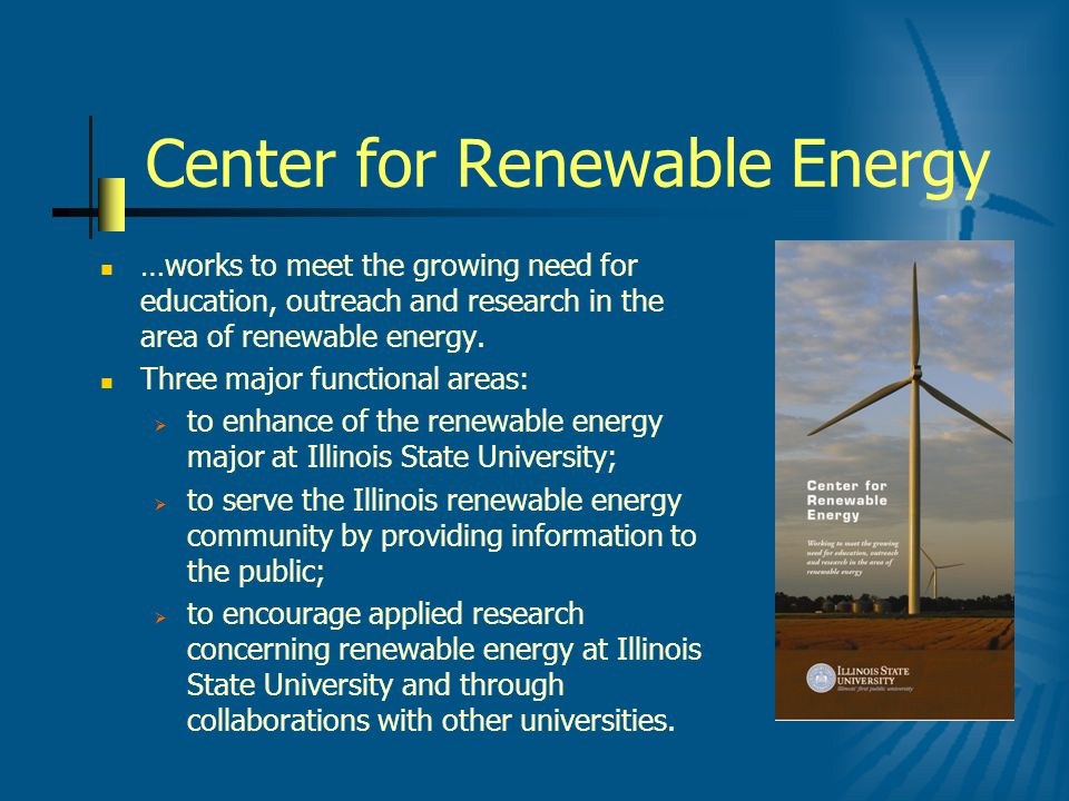 Center for Renewable Energy …works to meet the growing need for education, outreach and research in the area of renewable energy.