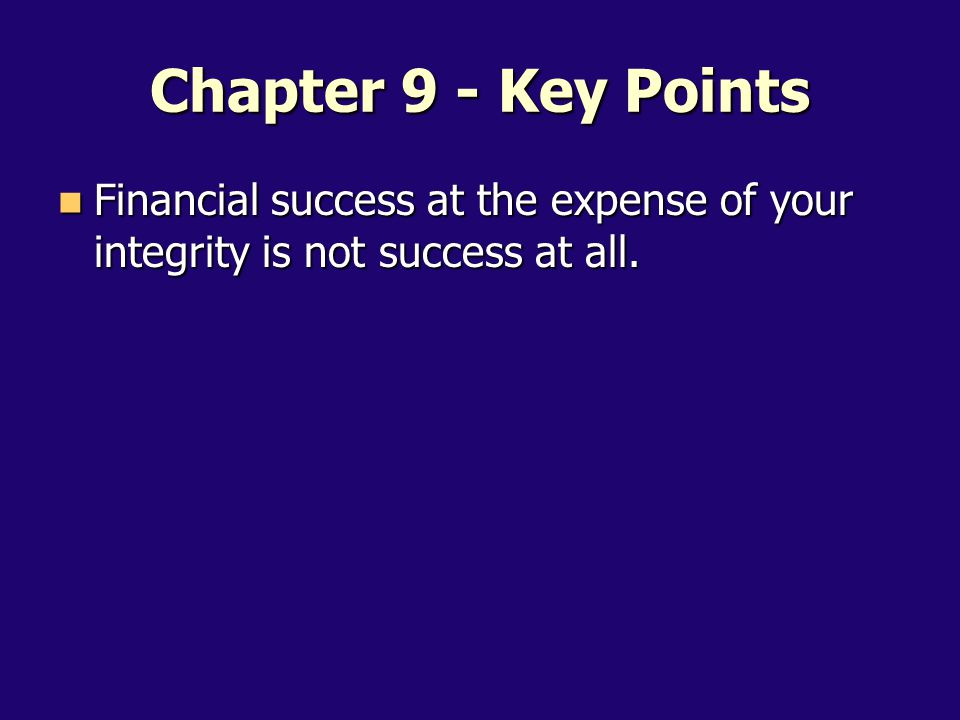 Financial success at the expense of your integrity is not success at all.