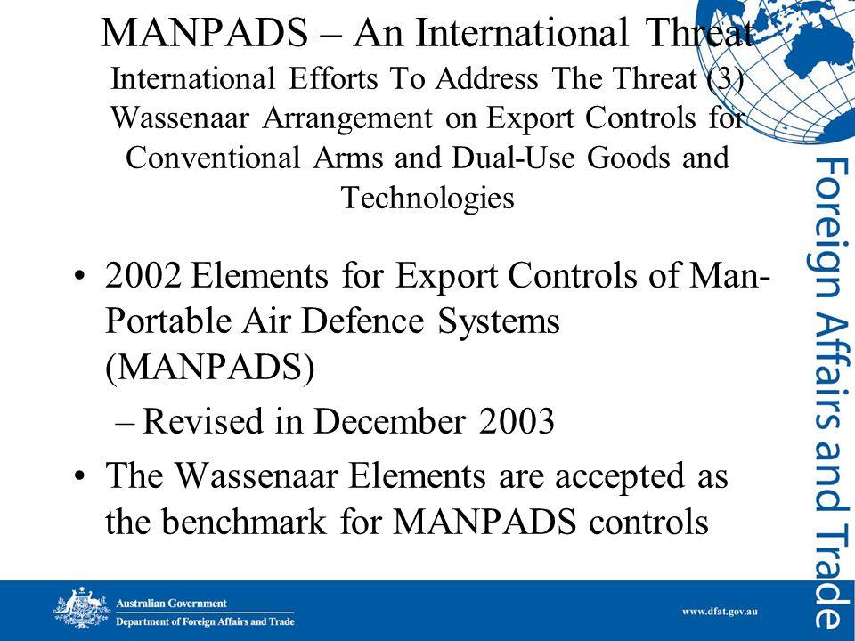 MANPADS – An International Threat International Efforts To Address The Threat (3) Wassenaar Arrangement on Export Controls for Conventional Arms and D