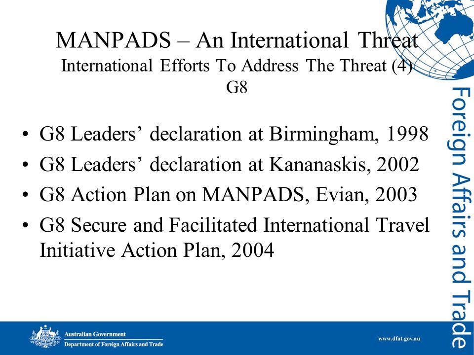 MANPADS – An International Threat International Efforts To Address The Threat (4) G8 G8 Leaders' declaration at Birmingham, 1998 G8 Leaders' declarati