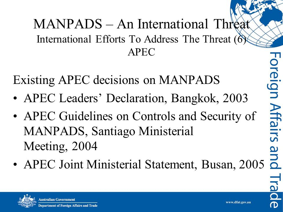 MANPADS – An International Threat International Efforts To Address The Threat (6) APEC Existing APEC decisions on MANPADS APEC Leaders' Declaration, B