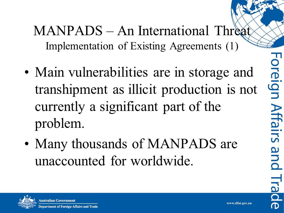MANPADS – An International Threat Implementation of Existing Agreements (1) Main vulnerabilities are in storage and transhipment as illicit production