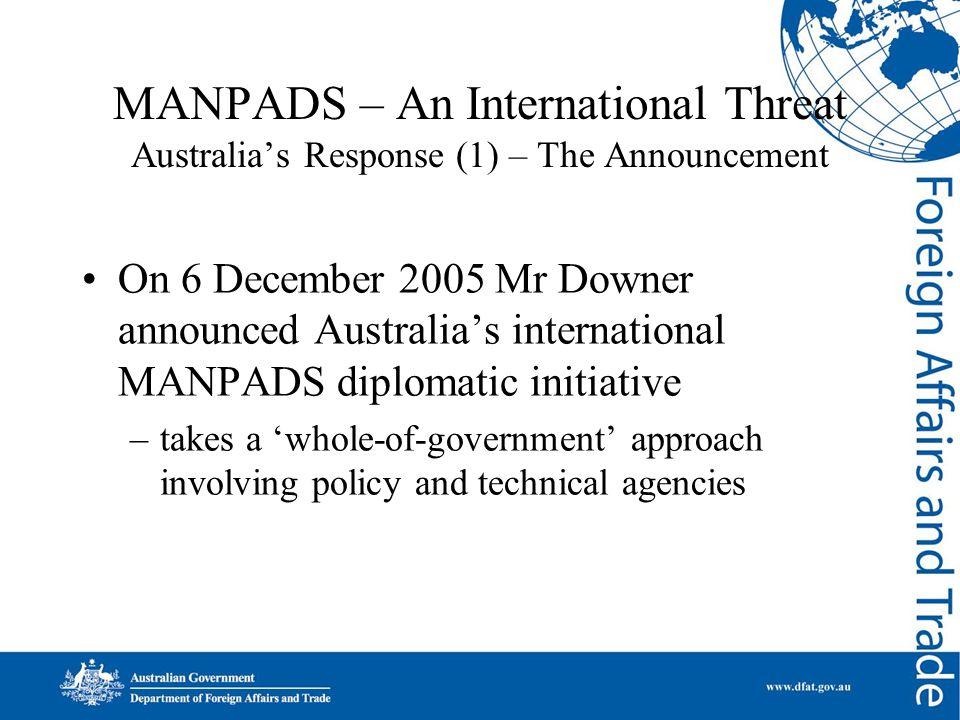 MANPADS – An International Threat Australia's Response (1) – The Announcement On 6 December 2005 Mr Downer announced Australia's international MANPADS