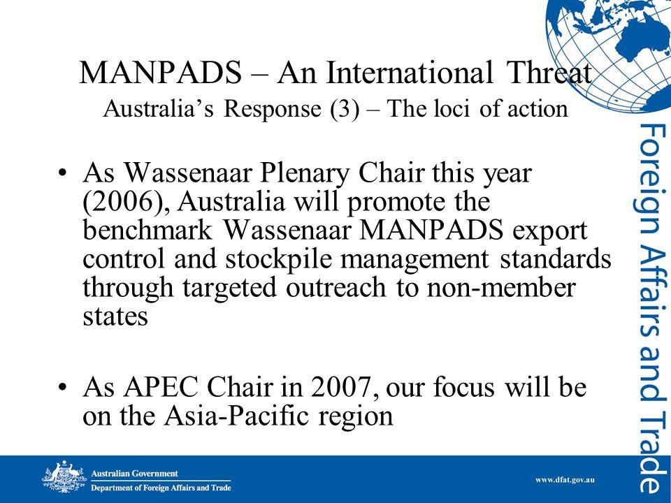 MANPADS – An International Threat Australia's Response (3) – The loci of action As Wassenaar Plenary Chair this year (2006), Australia will promote th