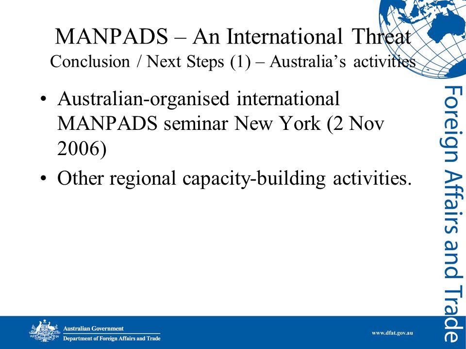MANPADS – An International Threat Conclusion / Next Steps (1) – Australia's activities Australian-organised international MANPADS seminar New York (2