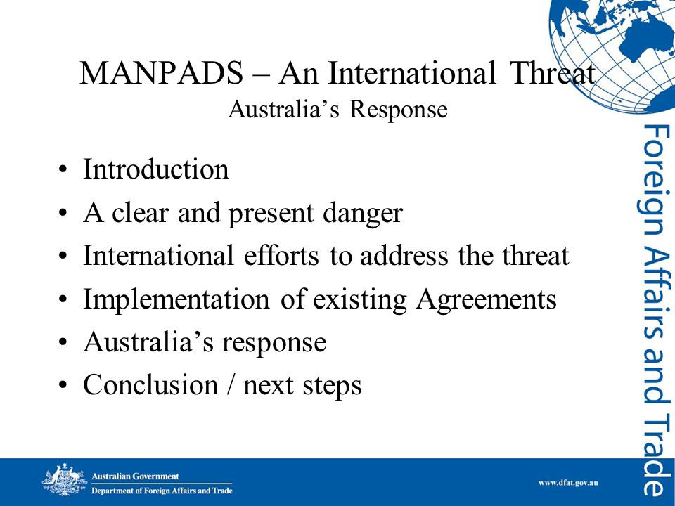 MANPADS – An International Threat Australia's Response Introduction A clear and present danger International efforts to address the threat Implementat