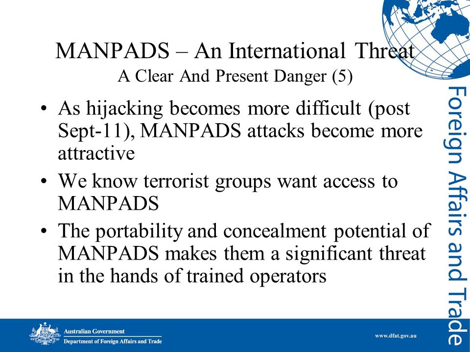 MANPADS – An International Threat A Clear And Present Danger (5) As hijacking becomes more difficult (post Sept-11), MANPADS attacks become more attra