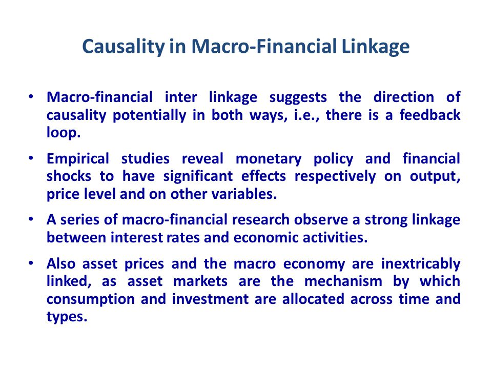 Causality in Macro-Financial Linkage Macro-financial inter linkage suggests the direction of causality potentially in both ways, i.e., there is a feedback loop.