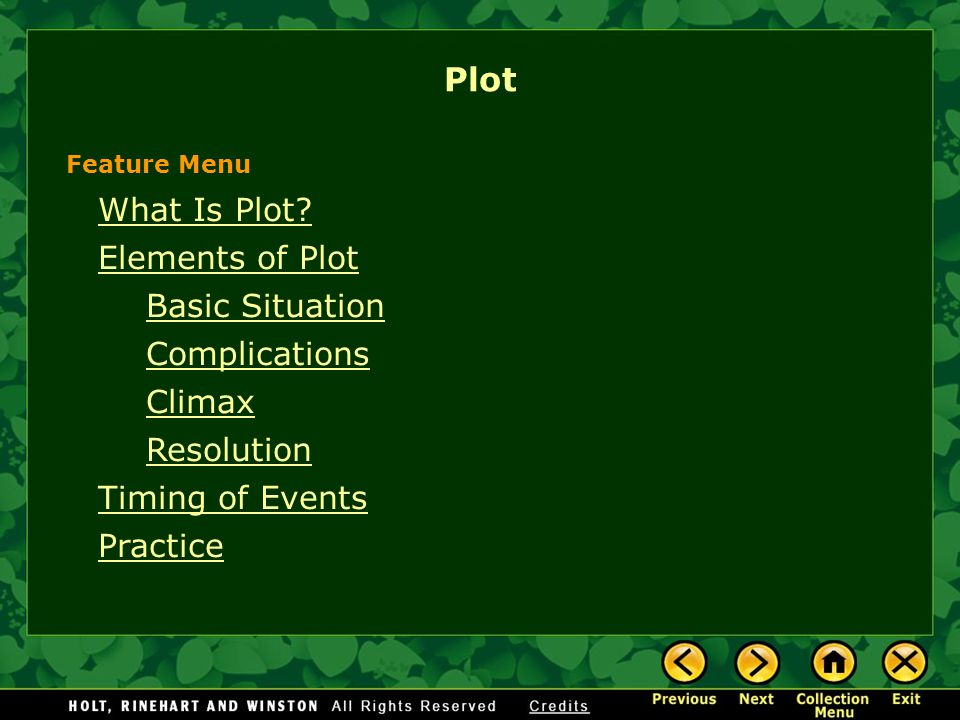What Is Plot? Elements of Plot Basic Situation Complications Climax Resolution Timing of Events Practice Plot Feature Menu