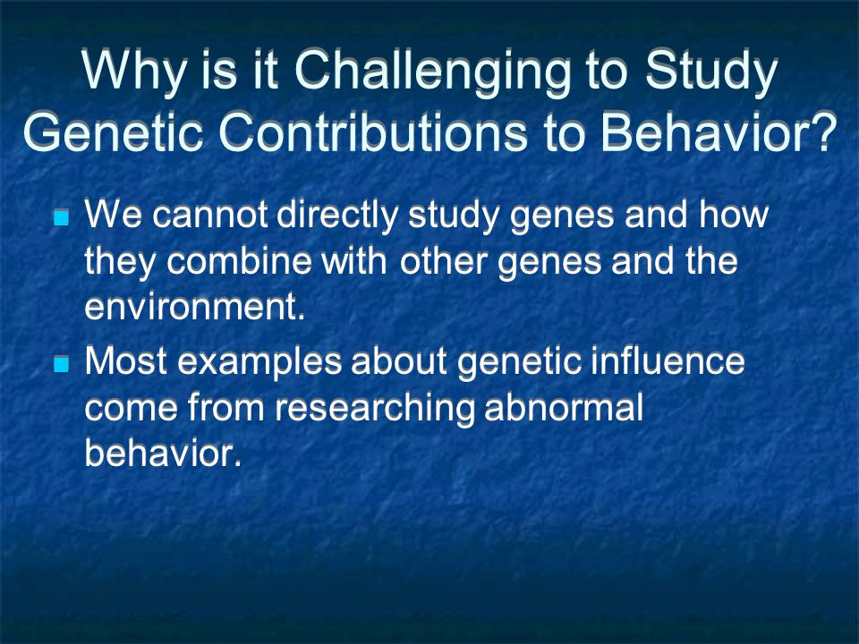 Why is it Challenging to Study Genetic Contributions to Behavior.