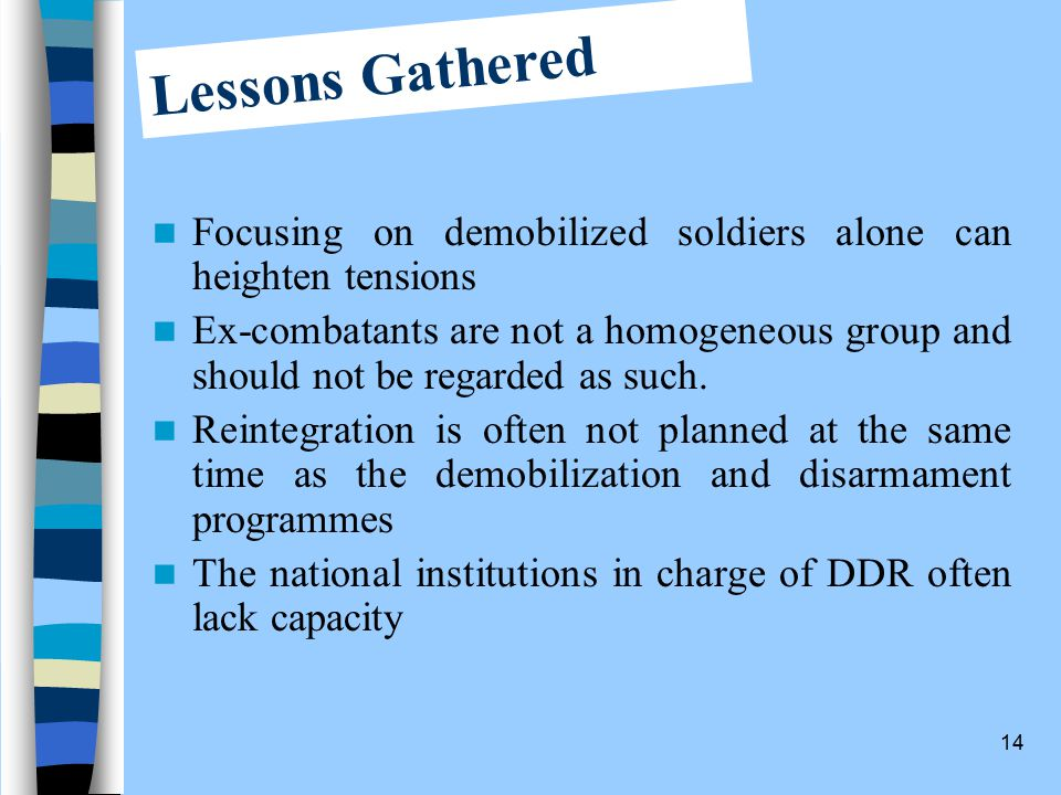 14 Focusing on demobilized soldiers alone can heighten tensions Ex-combatants are not a homogeneous group and should not be regarded as such.