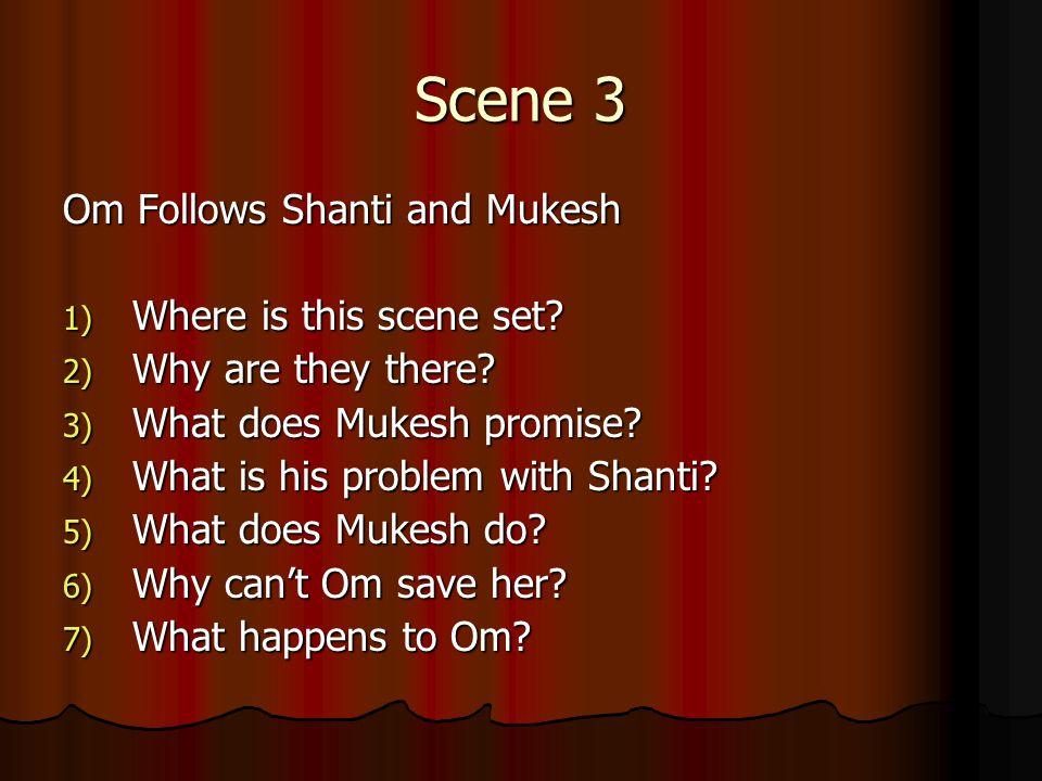 Scene 3 Om Follows Shanti and Mukesh 1) Where is this scene set.