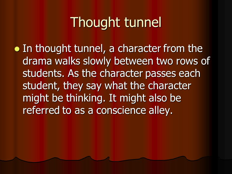 Thought tunnel In thought tunnel, a character from the drama walks slowly between two rows of students.
