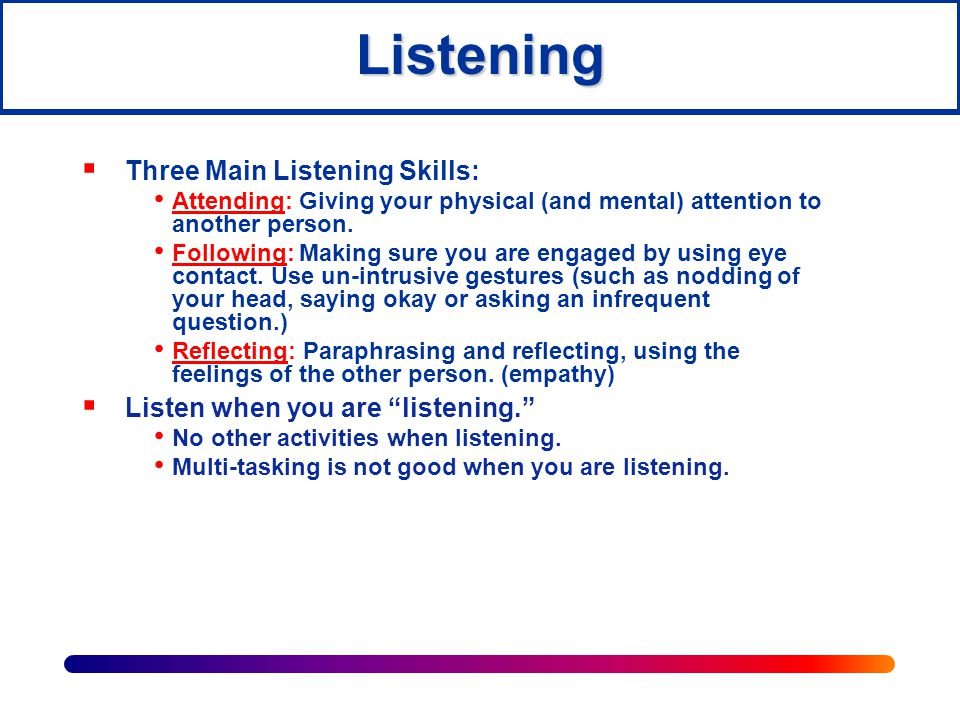 Be an empathic listener  Do NOT be judgmental.