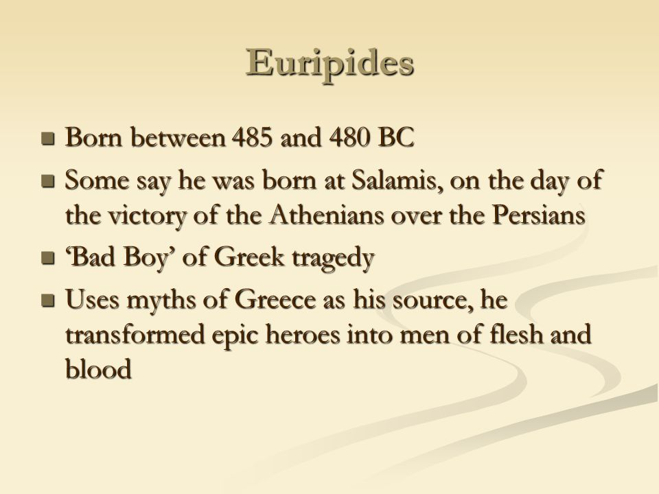 Euripides Born between 485 and 480 BC Born between 485 and 480 BC Some say he was born at Salamis, on the day of the victory of the Athenians over the