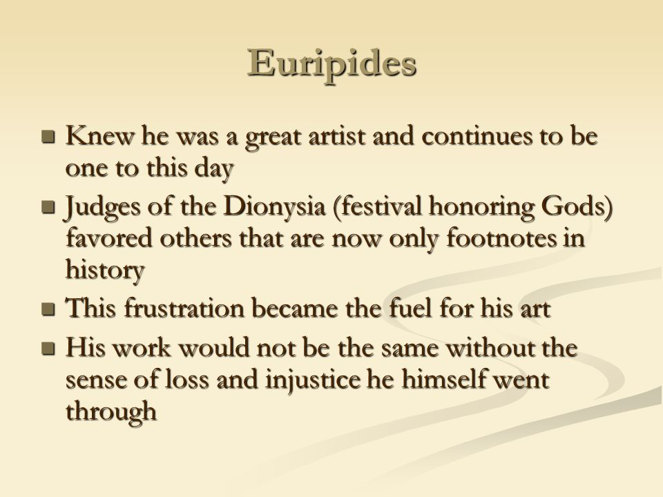 Euripides Knew he was a great artist and continues to be one to this day Knew he was a great artist and continues to be one to this day Judges of the