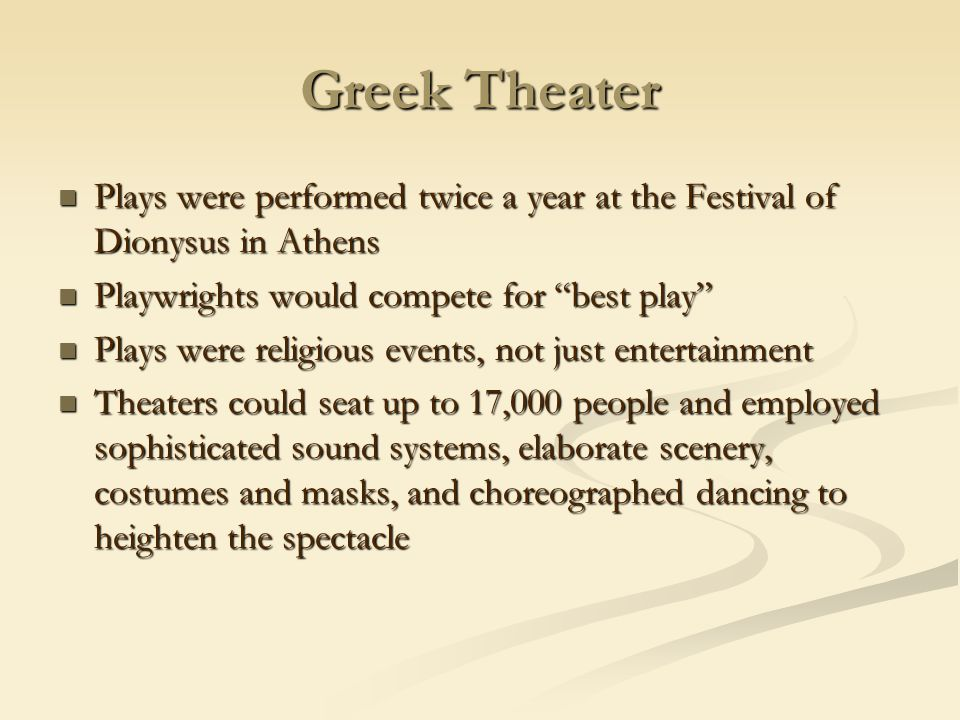 Greek Theater Plays were performed twice a year at the Festival of Dionysus in Athens Plays were performed twice a year at the Festival of Dionysus in