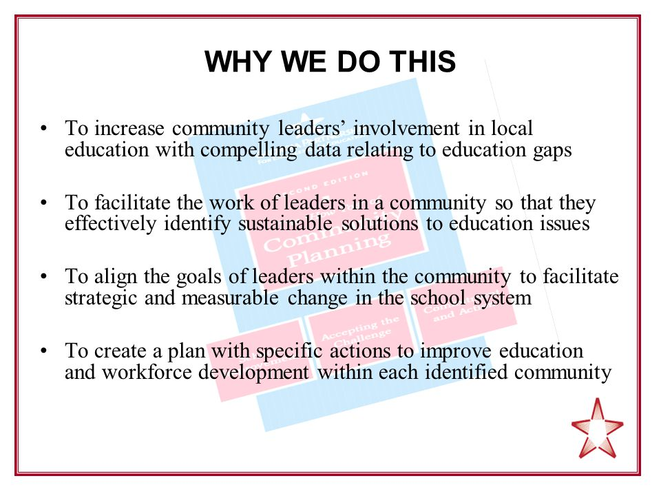 WHY WE DO THIS To increase community leaders' involvement in local education with compelling data relating to education gaps To facilitate the work of
