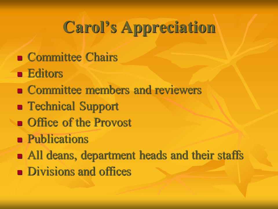 Carol's Appreciation Committee Chairs Committee Chairs Editors Editors Committee members and reviewers Committee members and reviewers Technical Support Technical Support Office of the Provost Office of the Provost Publications Publications All deans, department heads and their staffs All deans, department heads and their staffs Divisions and offices Divisions and offices