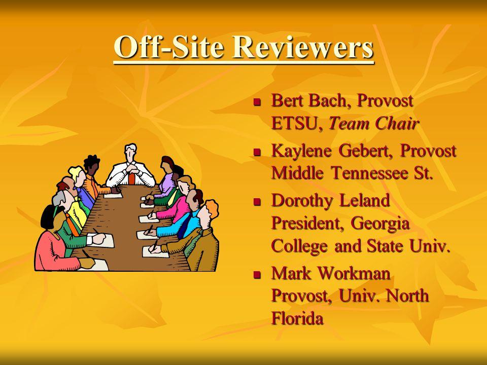 Off-Site Reviewers Bert Bach, Provost ETSU, Team Chair Bert Bach, Provost ETSU, Team Chair Kaylene Gebert, Provost Middle Tennessee St. Kaylene Gebert