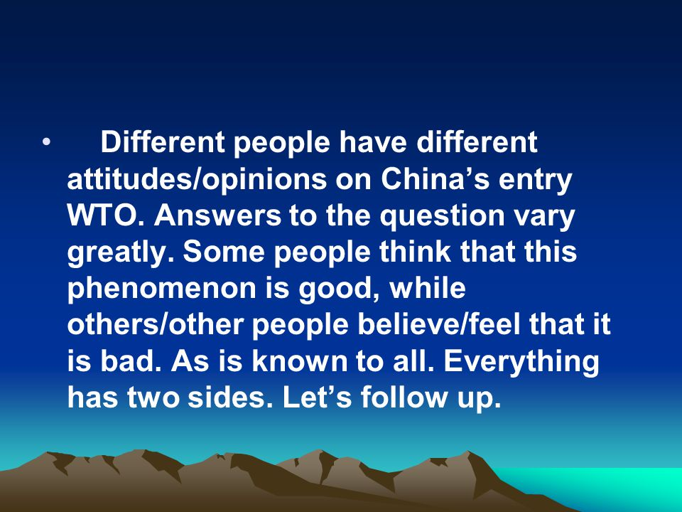 Different people have different attitudes/opinions on China's entry WTO.