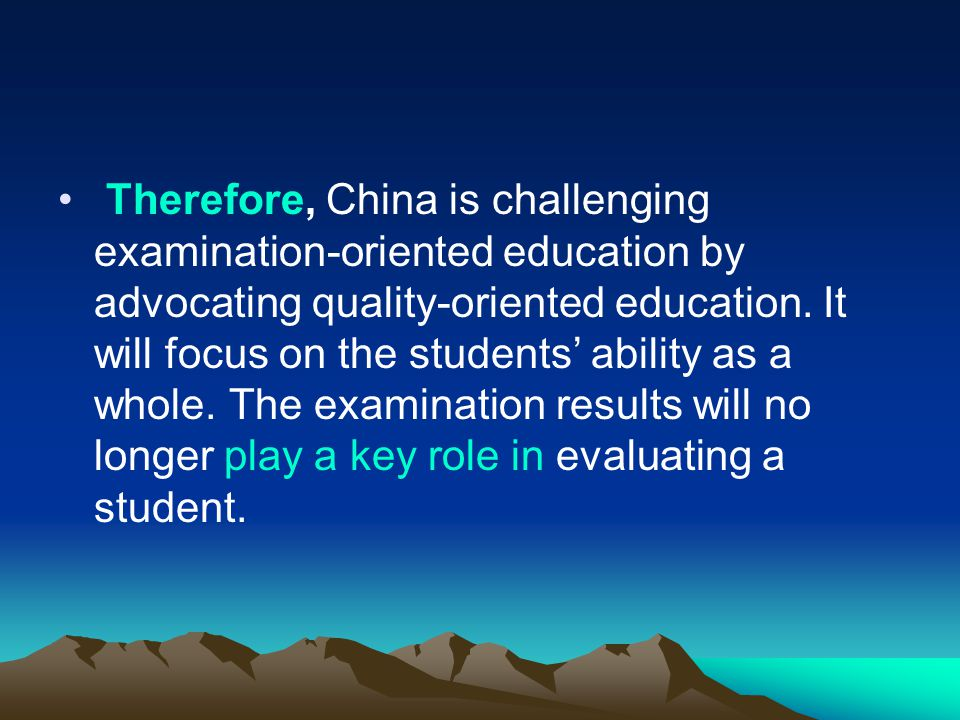 Therefore, China is challenging examination-oriented education by advocating quality-oriented education.