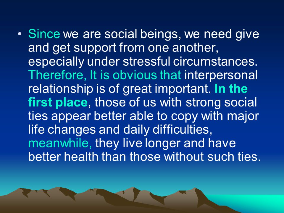 Since we are social beings, we need give and get support from one another, especially under stressful circumstances.