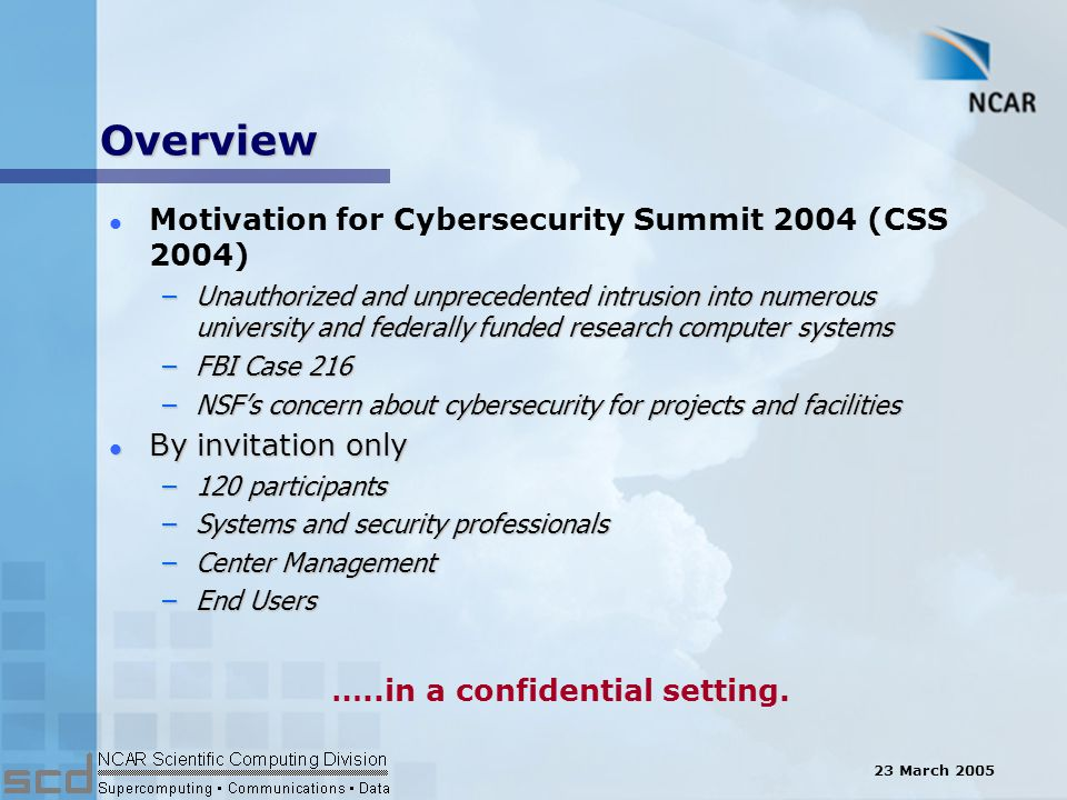 23 March 2005 Security Planning Conclusions l Current security activities are primarily reactive l Planning should begin at system design and installation l Case 216 revealed need for better intrusion monitoring and logging –need effective and efficient forensic analysis –automated.