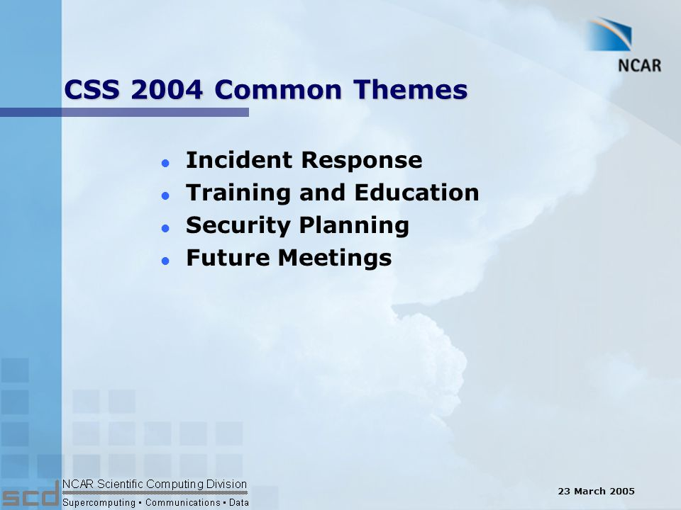 23 March 2005 Incident Response Conclusions l Widespread nature caused by collaborative relationships, yet communication between labs was deficient l Trust relationships between labs/centers was weak –Timely response was inhibited by easily determined, trusted contacts l Responses to intrusion events must be coordinated