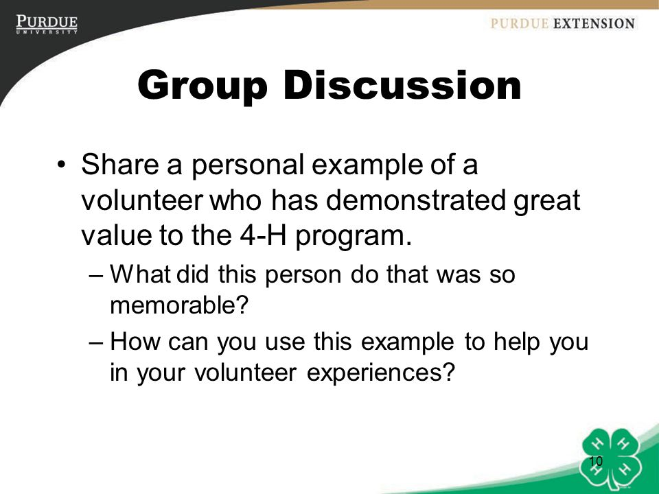 10 Group Discussion Share a personal example of a volunteer who has demonstrated great value to the 4-H program.