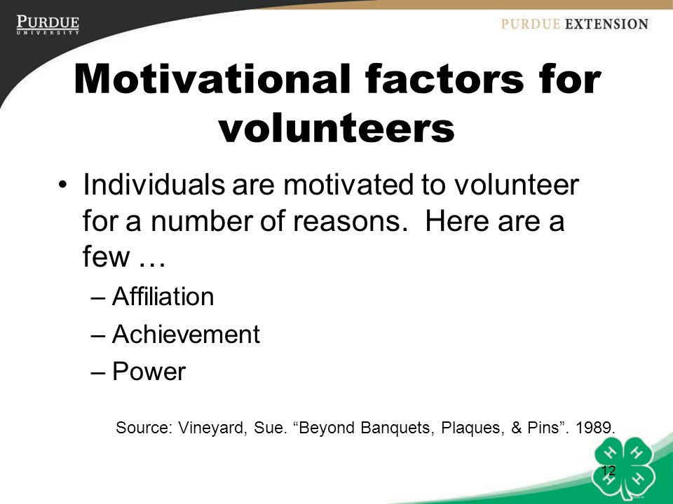 12 Motivational factors for volunteers Individuals are motivated to volunteer for a number of reasons.