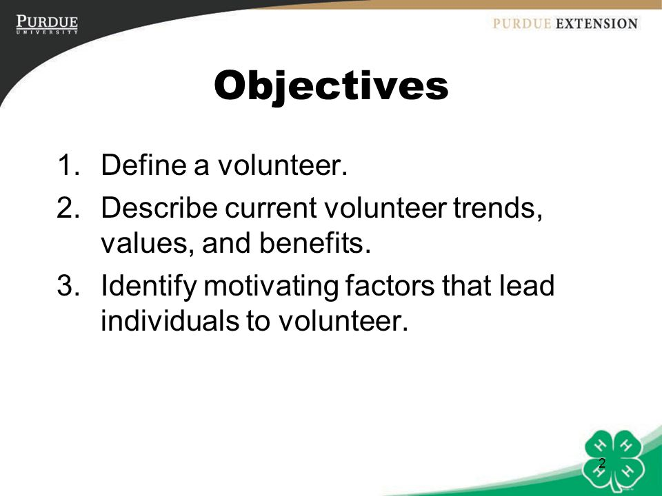 2 Objectives 1.Define a volunteer. 2.Describe current volunteer trends, values, and benefits.