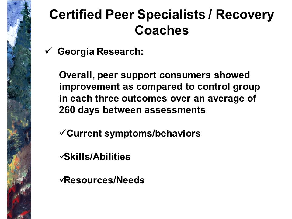 Certified Peer Specialists / Recovery Coaches Roles in Primary Care: Time: Warm Hand Off (Heart) Psychosocial Education: Druss/Lorig, Living Successfu