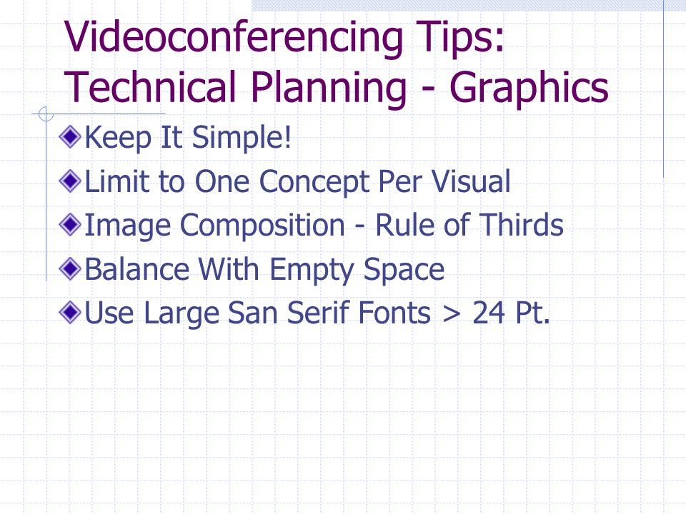 Videoconferencing Tips: Technical Planning - Graphics Keep It Simple.