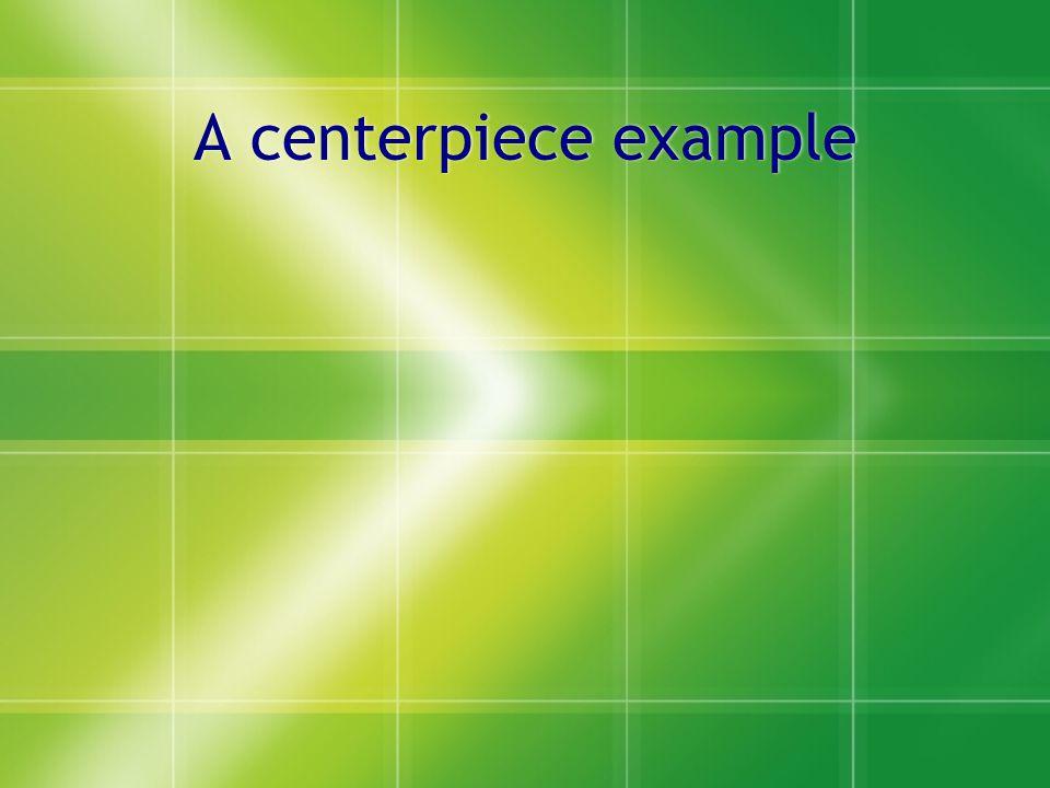 A centerpiece example