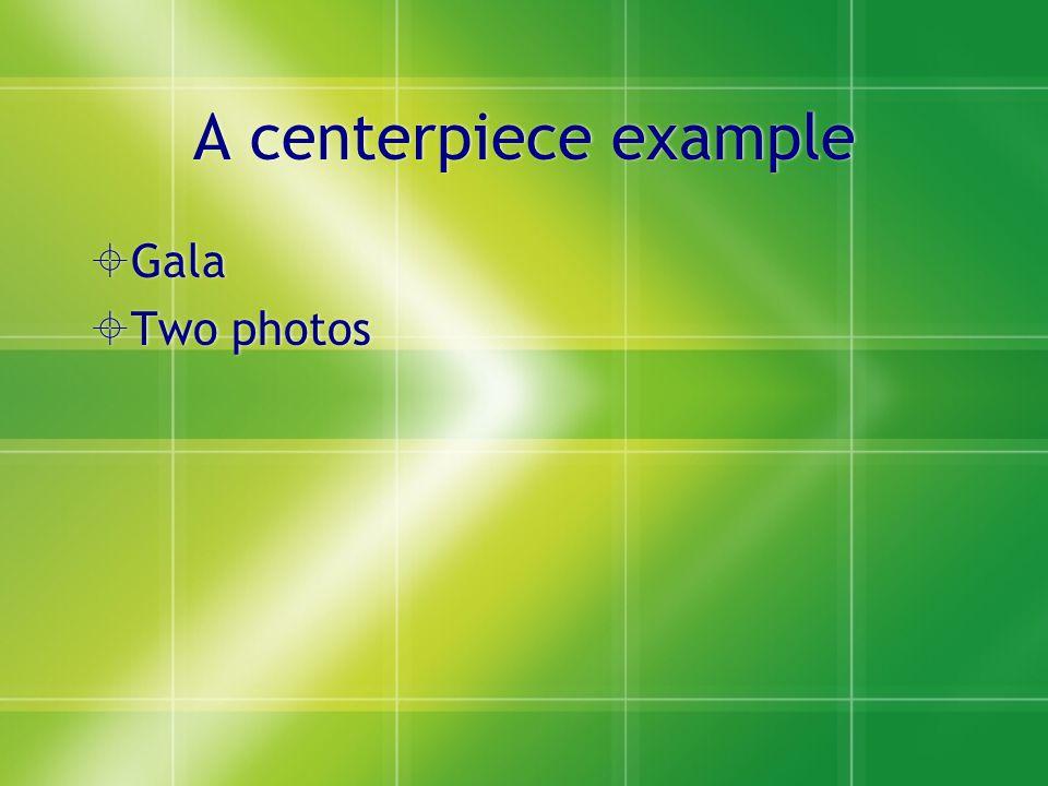 A centerpiece example  Gala  Two photos  Gala  Two photos