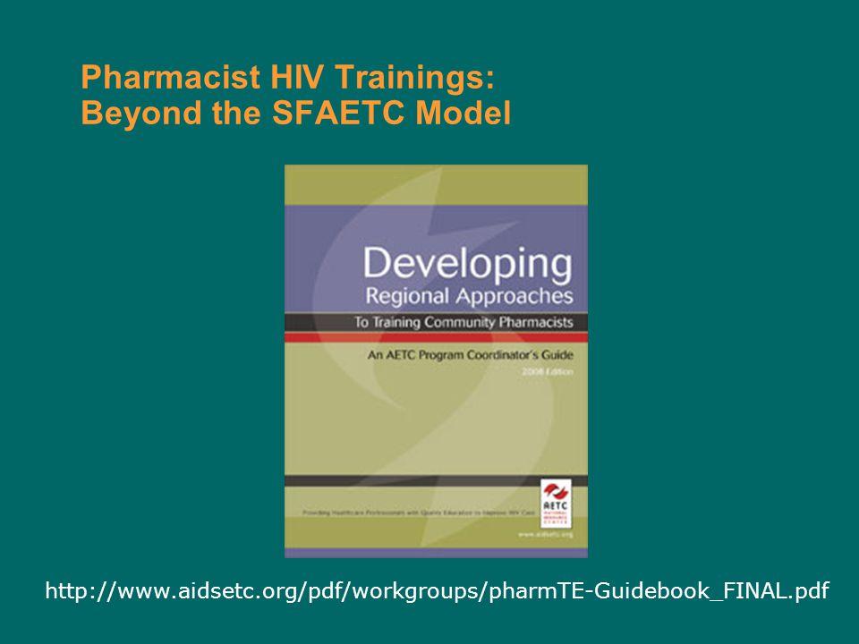 Pharmacist HIV Trainings: Beyond the SFAETC Model http://www.aidsetc.org/pdf/workgroups/pharmTE-Guidebook_FINAL.pdf