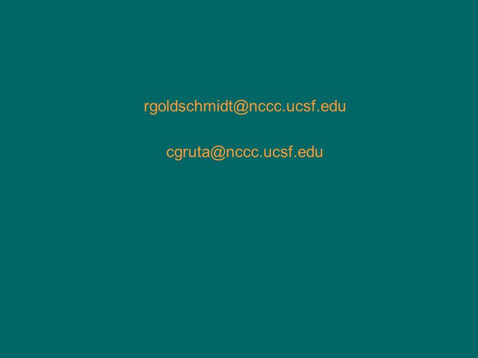 rgoldschmidt@nccc.ucsf.edu cgruta@nccc.ucsf.edu