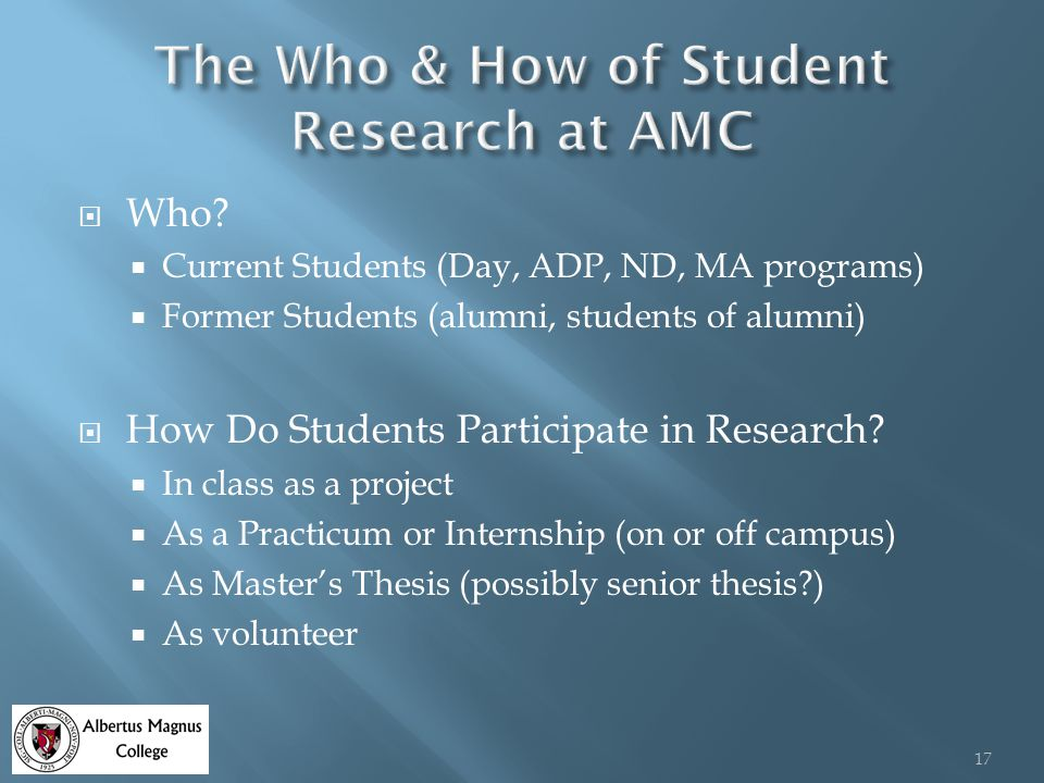  Who?  Current Students (Day, ADP, ND, MA programs)  Former Students (alumni, students of alumni)  How Do Students Participate in Research?  In c